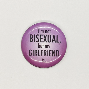 """I'm Not Bisexual but My Girlfriend Is"" Button"