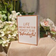 Load image into Gallery viewer, life does not have to be perfect to be wonderful timber top sign