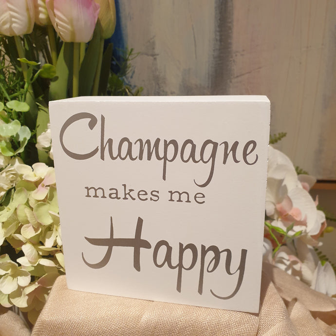 Champagne makes me happy timber top sign