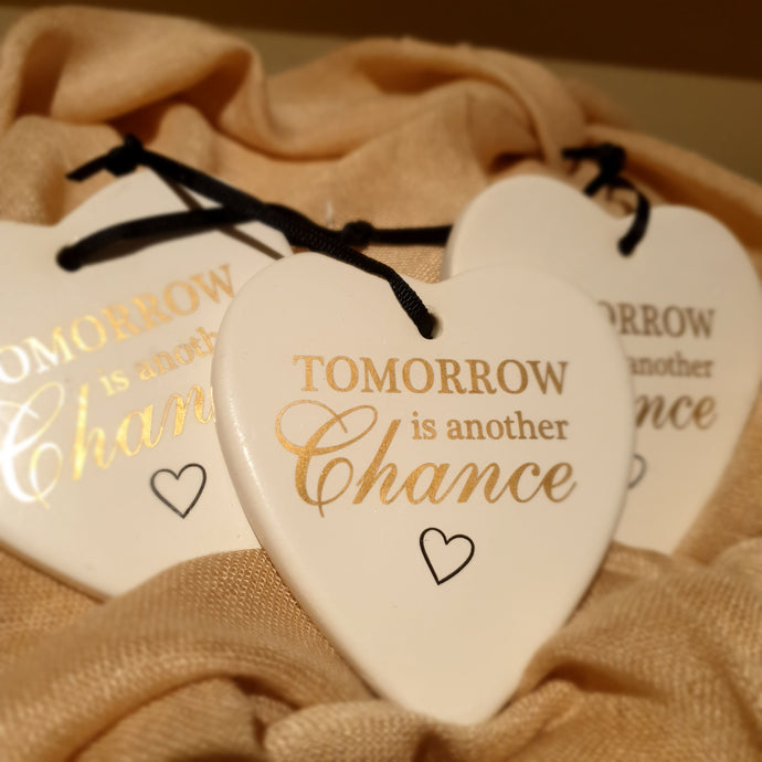 Tomorrow is another chance Ceramic Heart