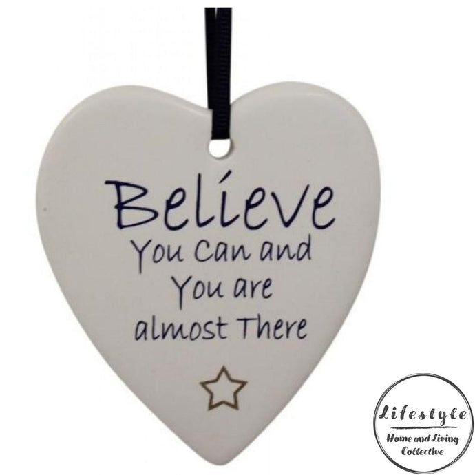 Believe you can and you are almost there Ceramic Heart