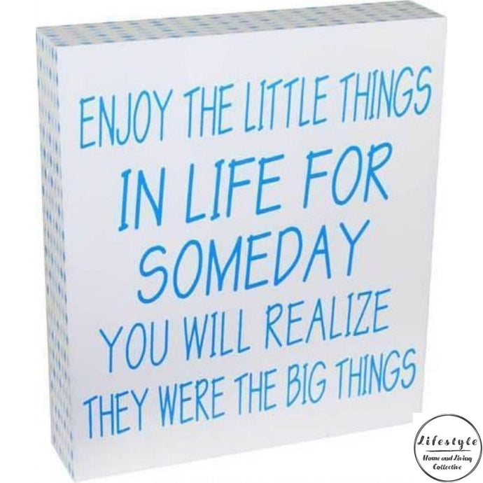 Enjoy the little things in life for someday you will realize they were big things timber top sign