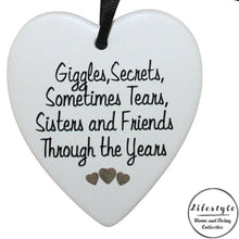 Load image into Gallery viewer, Giggles secrets sometimes tears sisters and friends through the years Ceramic Heart