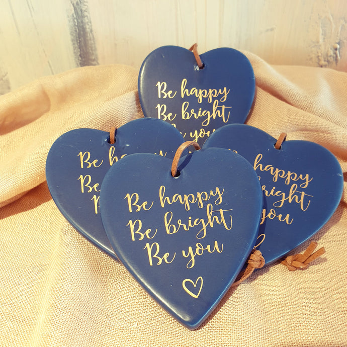 Be happy be bright be you Ceramic Heart
