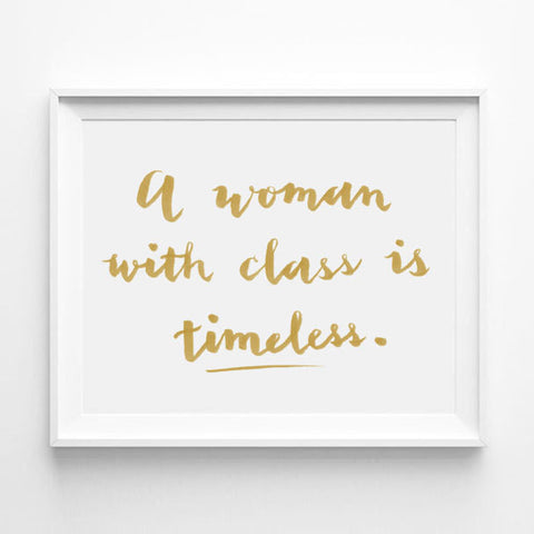 """A WOMAN WITH CLASS IS TIMELESS."" CALLIGRAPHY ART PRINT BY ANNA SEE"