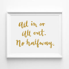 """ALL IN OR ALL OUT. NO HALFWAY"" CALLIGRAPHY ART PRINT BY ANNA SEE"