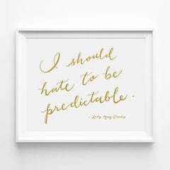 """I SHOULD HATE TO BE PREDICTABLE"" - DOWNTON ABBEY, LADY MARY CRAWLEY CALLIGRAPHY ART PRINT BY ANNA SEE"