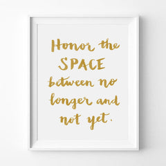 """HONOR THE SPACE BETWEEN NO LONGER AND NOT YET."" CALLIGRAPHY ART PRINT BY ANNA SEE"