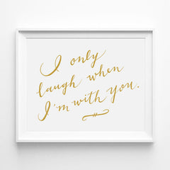 """I ONLY LAUGH WHEN I'M WITH YOU."" CALLIGRAPHY ART PRINT BY ANNA SEE"