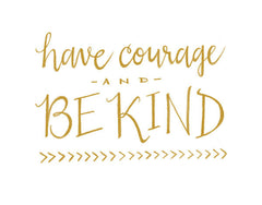 """HAVE COURAGE AND BE KIND"" - CINDERELLA CALLIGRAPHY ART PRINT BY ANNA SEE"
