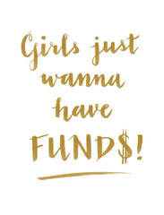 """GIRLS JUST WANNA HAVE FUND$!"" CALLIGRAPHY ART PRINT BY ANNA SEE"