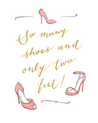 """SO MANY SHOES AND ONLY TWO FEET!"" CALLIGRAPHY ART PRINT BY ANNA SEE"