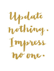 """UPDATE NOTHING. IMPRESS NO ONE."" CALLIGRAPHY ART PRINT BY ANNA SEE"