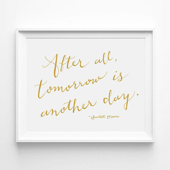 """AFTER ALL, TOMORROW IS ANOTHER DAY"" - SCARLETT O'HARA CALLIGRAPHY ART PRINT BY ANNA SEE"