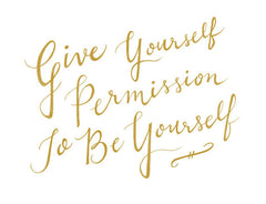 """GIVE YOURSELF PERMISSION TO BE YOURSELF"" CALLIGRAPHY ART PRINT BY ANNA SEE"