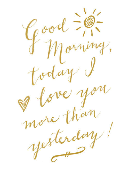 Good Morning Today I Love You More Than Yesterday Calligraphy Art