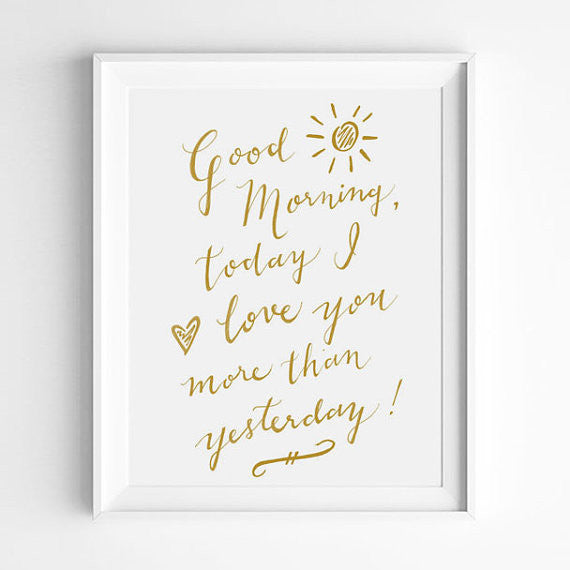 """GOOD MORNING, TODAY I LOVE YOU MORE THAN YESTERDAY"" CALLIGRAPHY ART PRINT BY ANNA SEE"