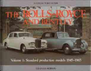 The Rolls-Royce and Bentley - Volume 1: Standard production models 1945 -1965