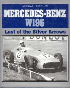Mercedes-Benz W-196: Last of the Silver Arrows