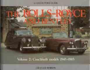 The Rolls-Royce and Bentley - Volume 2: Coachbuilt models 1945 -1985