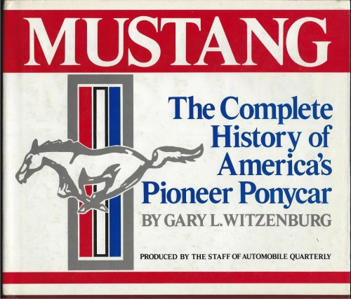 Mustang . The Complete History if America's Pioneer Ponycar