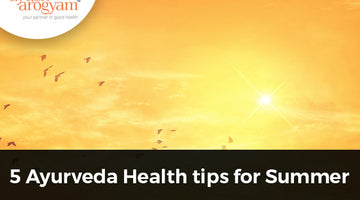 5 Ayurveda Health tips for Summer
