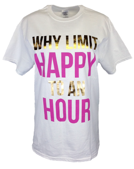 Why Limit Happy to an Hour Tee-Pacific Brandwear-Pacific Brandwear
