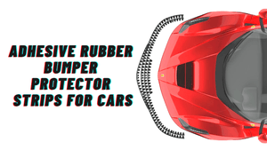 Adhesive Rubber Bumper Protector Strips For Cars - Facts, Tips, and Prices