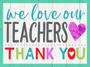 "We Love Our Teachers  24""x18"""
