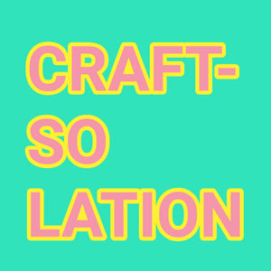 CRAFT-SOLATION?