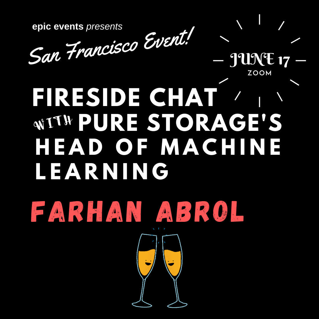 6/17 Fireside Chat with Pure Storage's Head of Machine Learning Farhan Abrol (On Zoom)