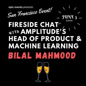6/3 Fireside Chat with Amplitude's Head of Product and Machine Learning Bilal Mahmood (On Zoom)