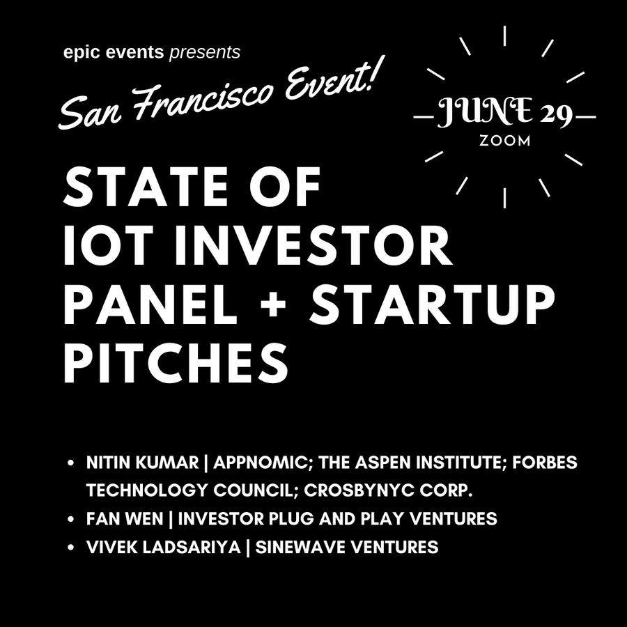 6/29 State of Internet of Things Tech Investor Panel + Startup Pitches (On Zoom)