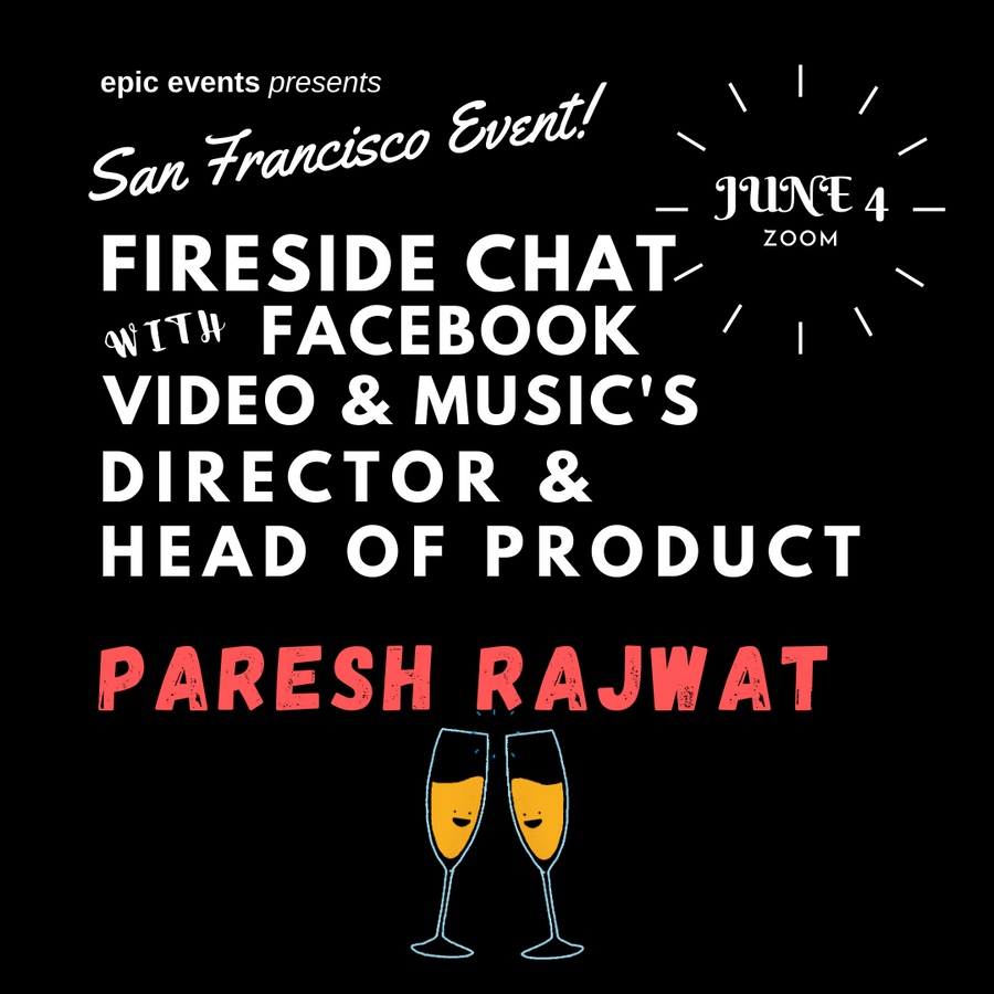 6/4 Fireside Chat with Facebook Video & Music's Director & Head of Product Paresh Rajwat (On Zoom)