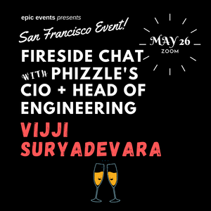 5/26 Fireside Chat with Phizzle's CIO and Head of Engineering Vijji Suryadevara (On Zoom)