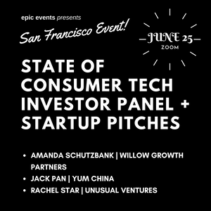 6/25 State of Consumer Tech Investor Panel + Startup Pitches (On Zoom)