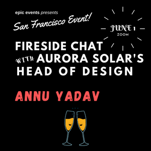 6/1 Fireside Chat with Aurora Solar's Head Of Design Annu Yadav (On Zoom)