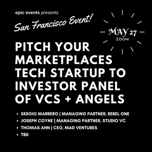 5/27 Pitch Your Marketplaces Tech Startup to Investor Panel of VCs and Angels (On Zoom)