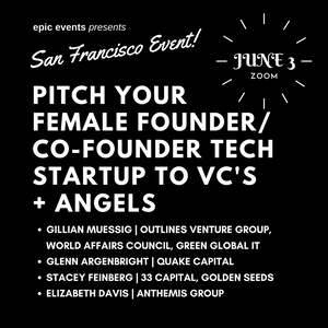 6/3 Pitch Your Female Founder/Co-Founder Tech Startup to Investor Panel of VCs and Angels (On Zoom)