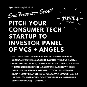 6/4 Pitch Your Consumer Tech Startup to Investor Panel of VCs and Angels (On Zoom)