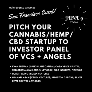 6/9 State of Cannabis/Hemp/CBD Startup to Investor Panel + Startup Pitches (On Zoom)