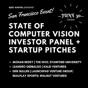 6/30 State of Computer Vision Investor Panel + Startup Pitches (On Zoom)