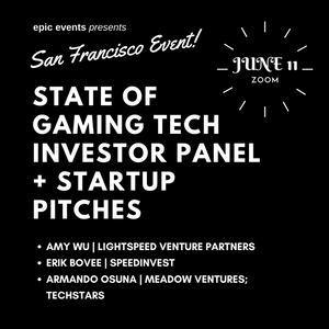 6/11 State of Gaming Tech Investor Panel + Startup Pitches (On Zoom)