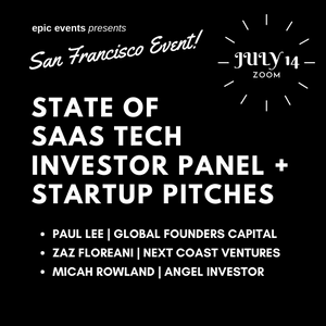 7/14 State of SAAS Tech Investor Panel + Startup Pitches (On Zoom)