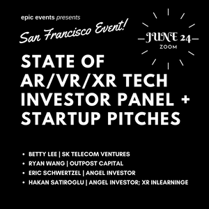 6/24 State of AR/VR/XR Tech Investor Panel + Startup Pitches (On Zoom)