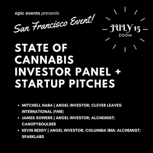 7/15 State of Cannabis Investor Panel + Startup Pitches (On Zoom)