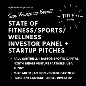 7/21 State of Fitness/Sports/Wellness Investor Panel + Startup Pitches (On Zoom)
