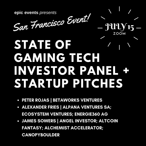 7/15 State of Gaming Tech Investor Panel + Startup Pitches (On Zoom)