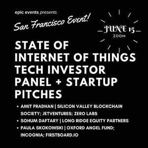 6/15 State of Internet of Things (IoT) Tech Investor Panel + Startup Pitches (On Zoom)