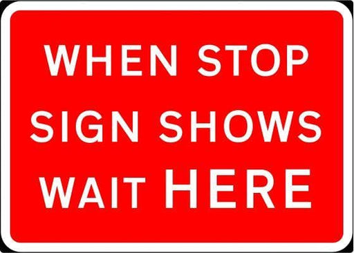 1050x750mm When Stop Sign Shows Wait Here - 7011 - Rigid Plastic (4133226545186)